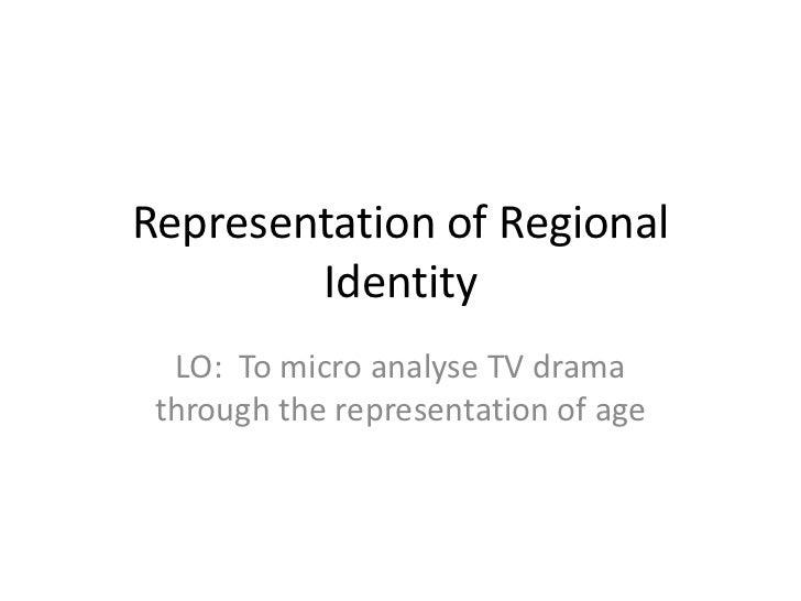 Representation of Regional        Identity  LO: To micro analyse TV drama through the representation of age