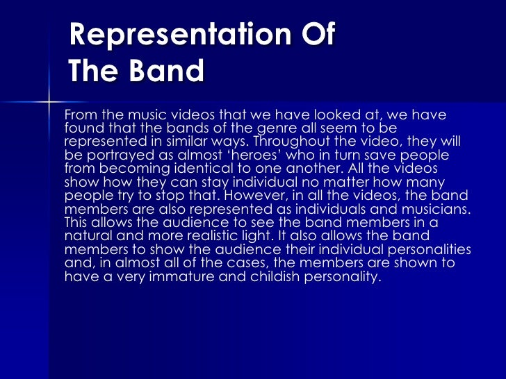 Representation Of The Band<br />From the music videos that we have looked at, we have found that the bands of the genre al...