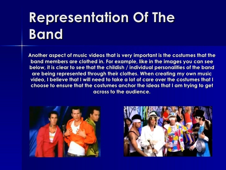 Representation Of The Band Another aspect of music videos that is very important is the costumes that the band members are...