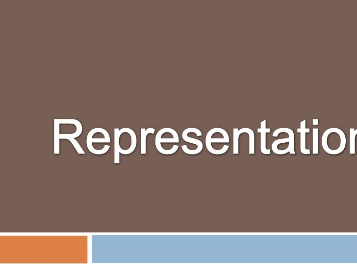 Representation refers to the construction in any medium (especially the mass media) of  aspects of 'reality' such as peopl...