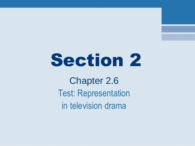 Section 2 Chapter 2.6 Test: Representation in television drama