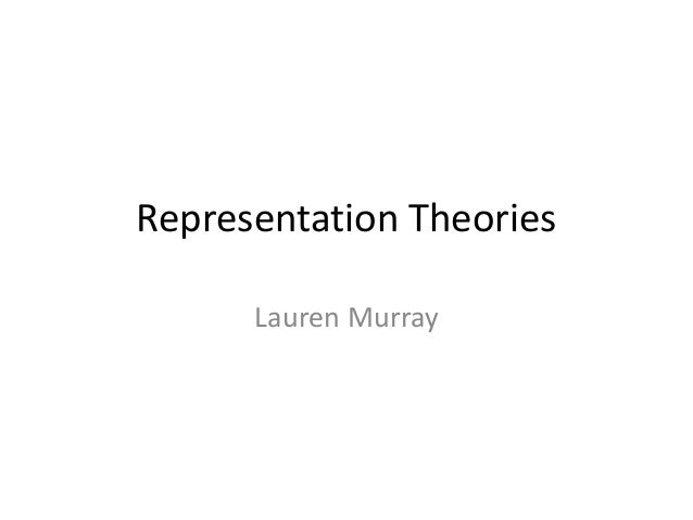 Representation Theories Lauren Murray