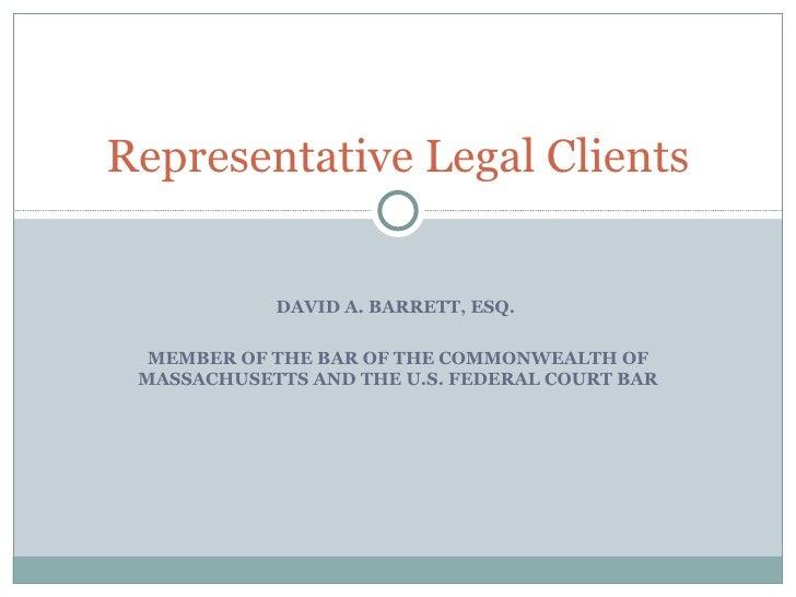 DAVID A. BARRETT, ESQ.  MEMBER OF THE BAR OF THE COMMONWEALTH OF MASSACHUSETTS AND THE U.S. FEDERAL COURT BAR Representati...