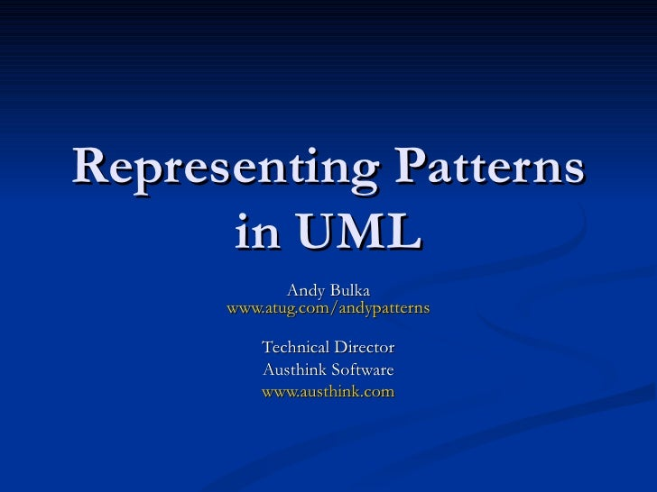 Representing Patterns in UML Andy Bulka www.atug.com/andypatterns Technical Director Austhink Software www.austhink.com
