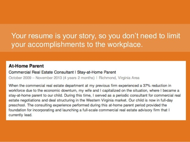 Your resume is your story, so you don't need to limit your accomplishments to the workplace.