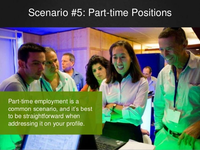 Scenario #5: Part-time Positions Part-time employment is a common scenario, and it's best to be straightforward when addre...