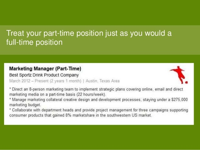 Treat your part-time position just as you would a full-time position