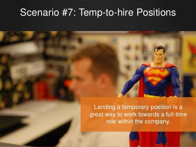 Scenario #7: Temp-to-hire Positions Landing a temporary position is a great way to work towards a full-time role within th...