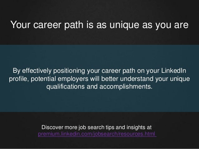 Your career path is as unique as you are By effectively positioning your career path on your LinkedIn profile, potential e...