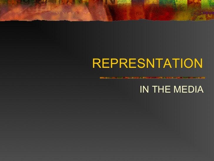 REPRESNTATION     IN THE MEDIA