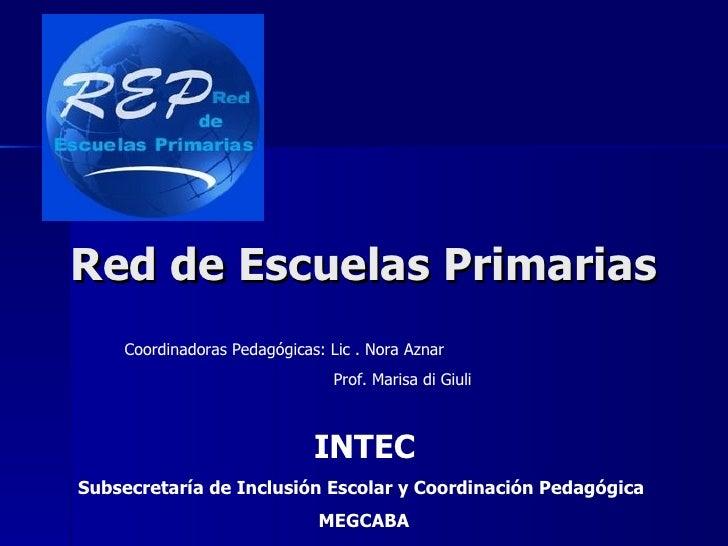 Red de Escuelas Primarias INTEC Subsecretaría de Inclusión Escolar y Coordinación Pedagógica   MEGCABA Coordinadoras Pedag...