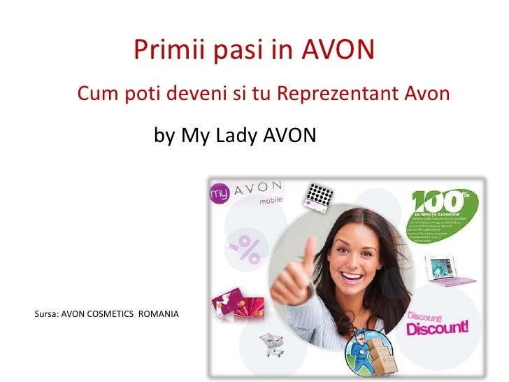 Primiipasi in AVON<br />Cum potidevenisituReprezentant Avon<br />by My Lady AVON<br />Sursa: AVON COSMETICS  ROMANIA<br />