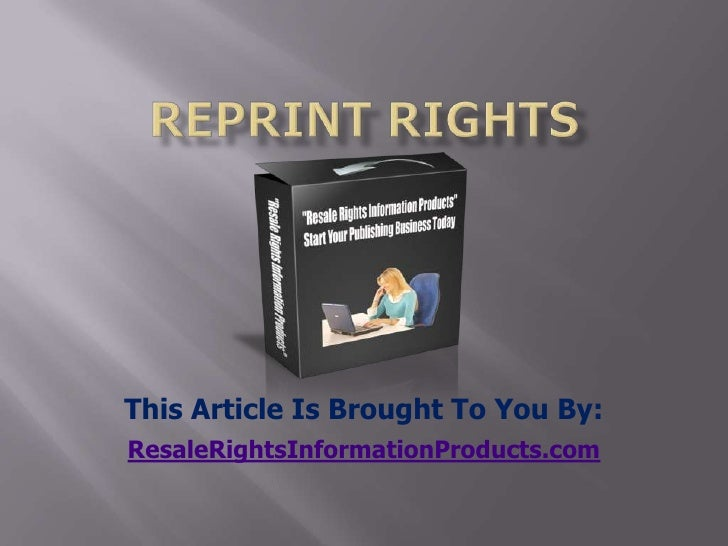 reprint rights<br />This Article Is Brought To You By:<br />ResaleRightsInformationProducts.com<br />