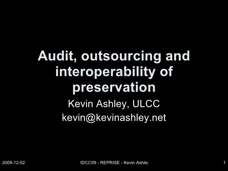 Audit, outsourcing and interoperability of preservation Kevin Ashley, ULCC [email_address]