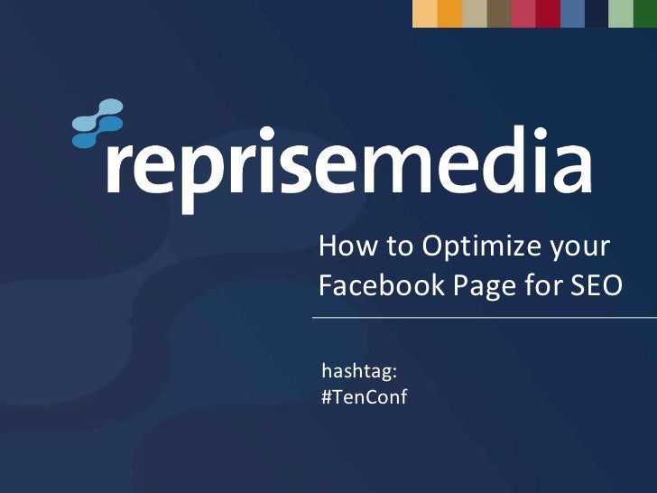How to Optimize your Facebook Page for SEO<br />hashtag:<br />#TenConf<br />