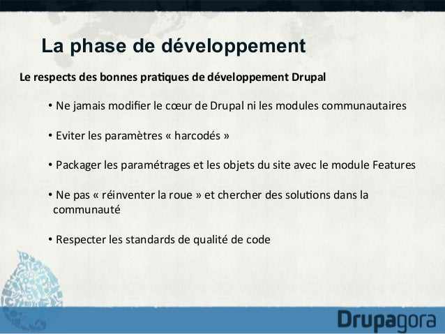 La phase de développement Le  respects  des  bonnes  pra1ques  de  développement  Drupal   •  Ne  jam...