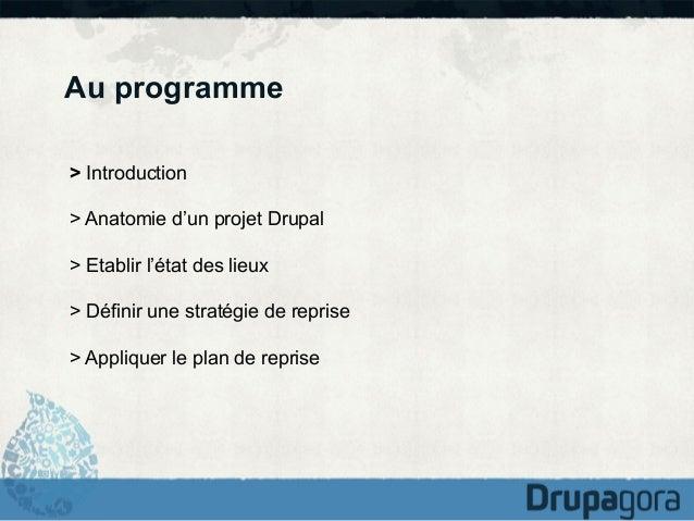 Au programme > Introduction > Anatomie d'un projet Drupal > Etablir l'état des lieux > Définir une stratégie de reprise > ...