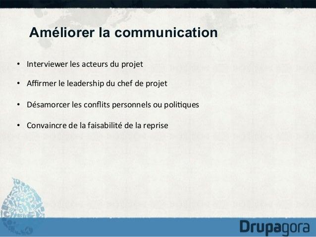 Améliorer la communication • Interviewer  les  acteurs  du  projet   • Affirmer  le  leadership  du  che...