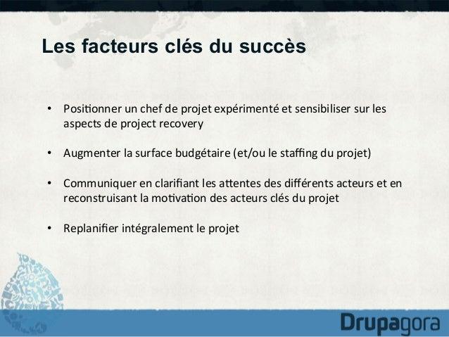 Les facteurs clés du succès • Posi)onner  un  chef  de  projet  expérimenté  et  sensibiliser  sur  les...