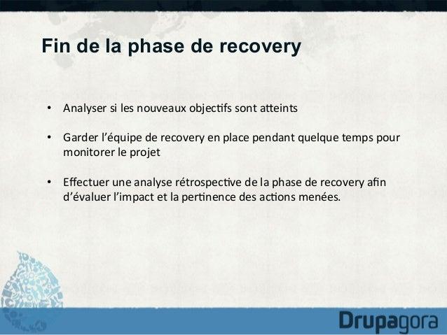 Fin de la phase de recovery • Analyser  si  les  nouveaux  objec)fs  sont  aKeints   • Garder  l'équipe...