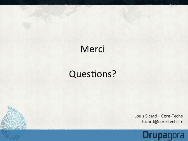 Merci      Ques)ons?    Louis  Sicard  –  Core-‐Techs   lsicard@core-‐techs.fr