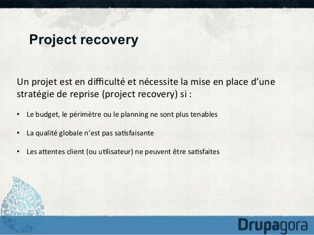 Project recovery Un  projet  est  en  difficulté  et  nécessite  la  mise  en  place  d'une   straté...