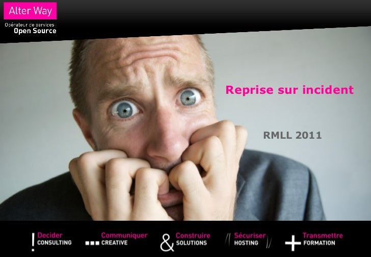Reprise sur incident     RMLL 2011