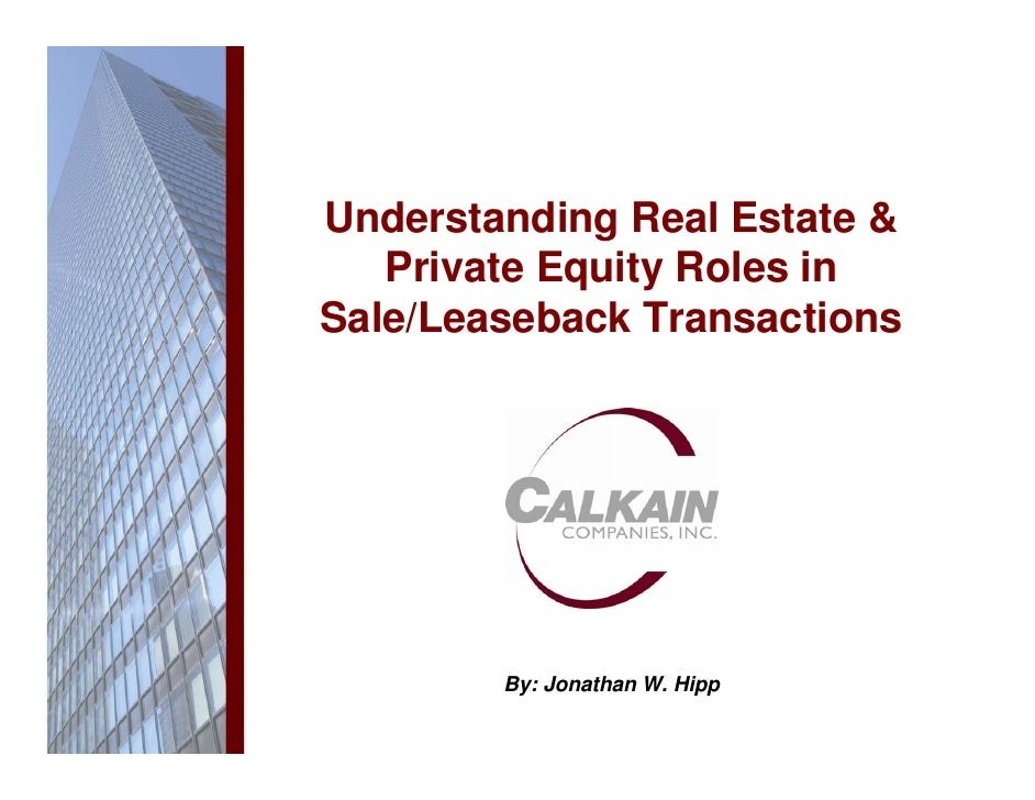 Understanding Real Estate &    Private Equity Roles in Sale/Leaseback Transactions             By: Jonathan W. Hipp
