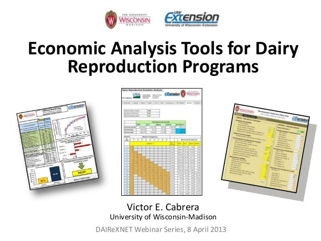 Economic Analysis Tools for Dairy    Reproduction Programs                 Victor E. Cabrera            University of Wisc...