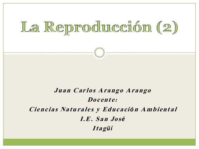 Juan Carlos Arango Arango Docente: Ciencias Naturales y Educación Ambiental I.E. San José Itagüí