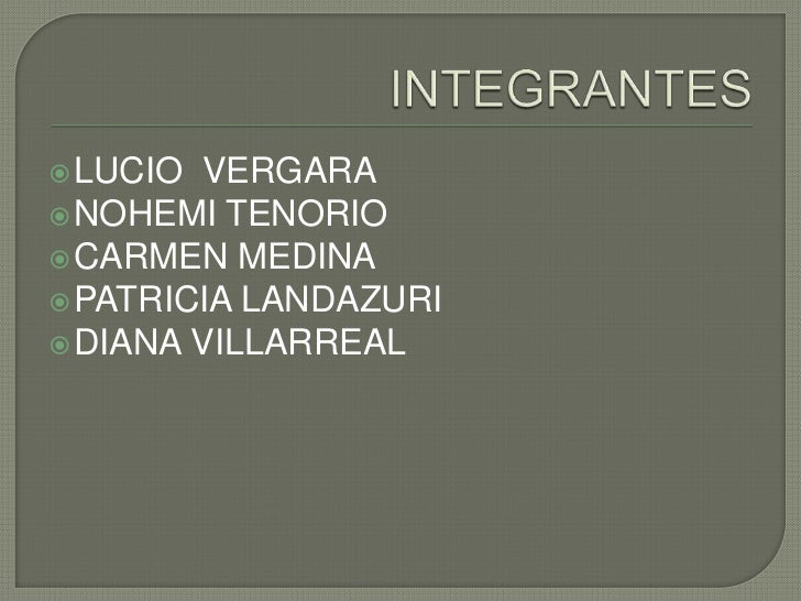  LUCIO VERGARA NOHEMI TENORIO CARMEN MEDINA PATRICIA LANDAZURI DIANA VILLARREAL