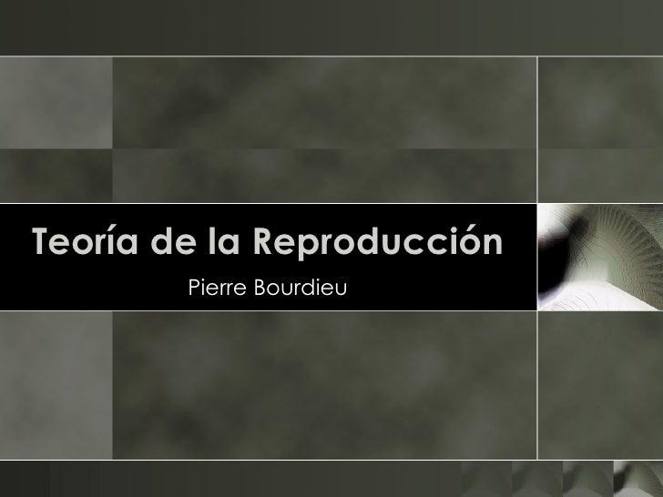 Teoría de la Reproducción Pierre  Bourdieu