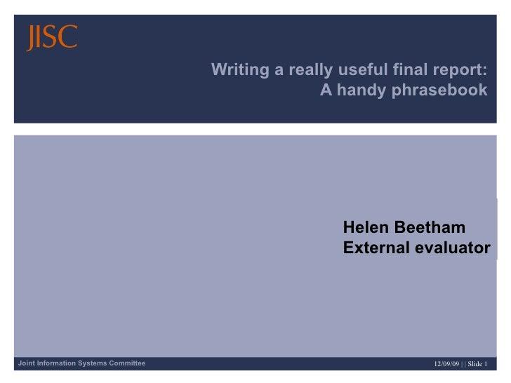 Writing a really useful final report: A handy phrasebook Helen Beetham External evaluator