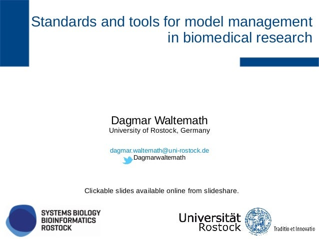 Standards and tools for model management in biomedical research Dagmar Waltemath University of Rostock, Germany dagmar.wal...