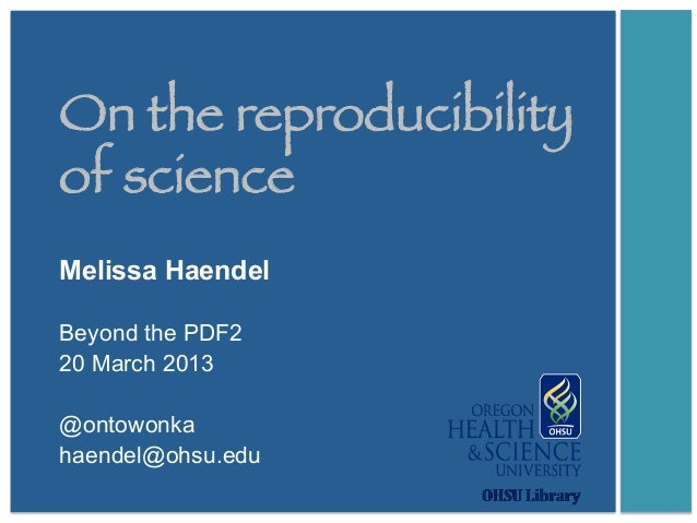 On the reproducibilityof scienceMelissa HaendelBeyond the PDF220 March 2013@ontowonkahaendel@ohsu.edu