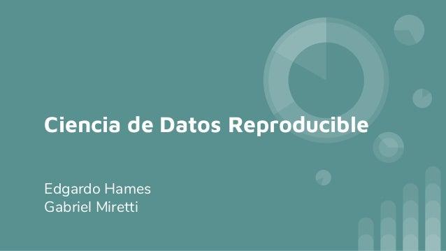 Ciencia de Datos Reproducible Edgardo Hames Gabriel Miretti