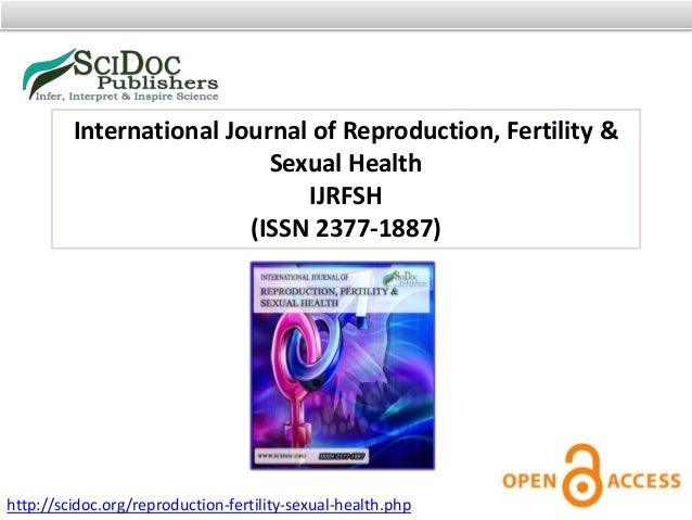 International Journal of Reproduction, Fertility & Sexual Health IJRFSH (ISSN 2377-1887) http://scidoc.org/reproduction-fe...