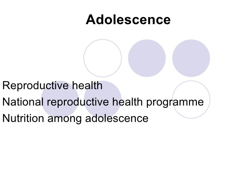 Adolescence Reproductive health National reproductive health programme Nutrition among adolescence