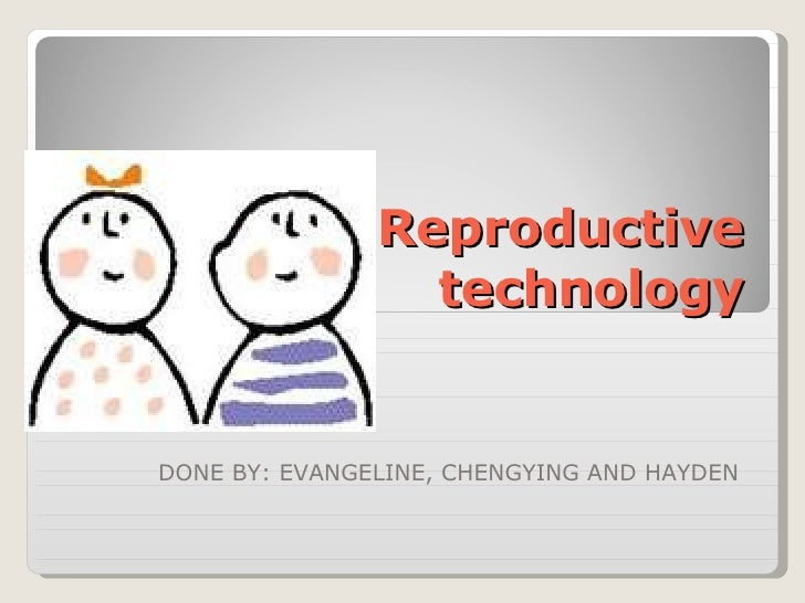 Reproductive technology DONE BY: EVANGELINE, CHENGYING AND HAYDEN