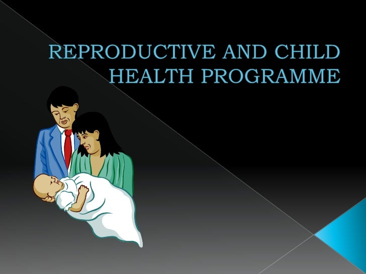REPRODUCTIVE AND CHILD HEALTH PROGRAMME<br />