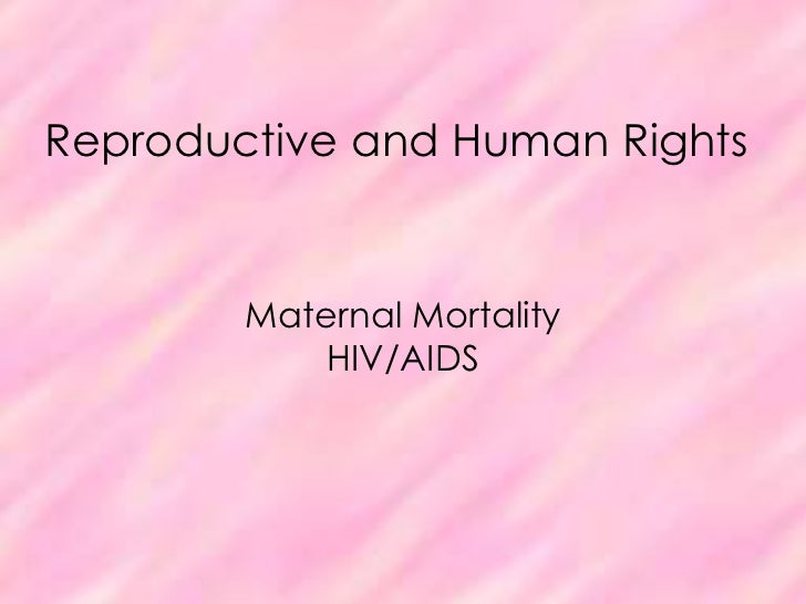 Reproductive and Human Rights<br />Maternal MortalityHIV/AIDS<br />