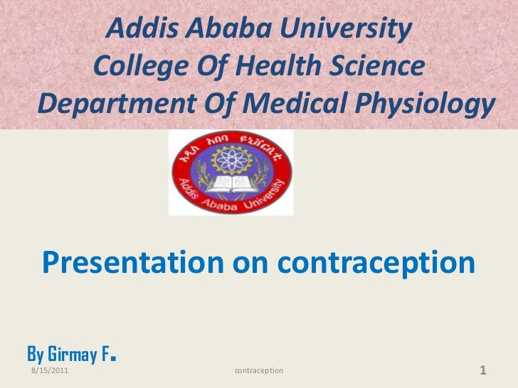 Addis Ababa UniversityCollege Of Health Science  Department Of Medical Physiology<br />Presentation on contraception<br />...