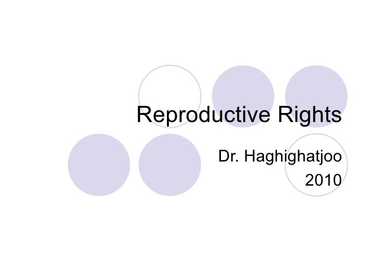 Reproductive Rights Dr. Haghighatjoo 2010