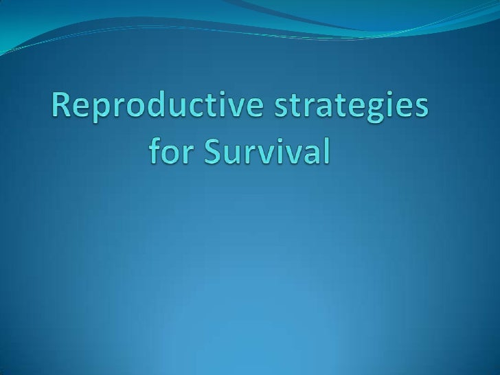 Reproductive strategies are      structural, functional and behavioural    adaptations that improve the chances offertiliz...