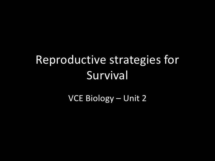 Reproductive strategies for Survival<br />VCE Biology – Unit 2<br />