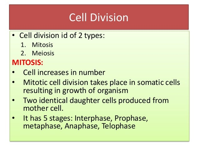 Cell Division • Cell division id of 2 types: 1. Mitosis 2. Meiosis MITOSIS: • Cell increases in number • Mitotic cell divi...