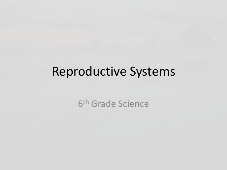 Reproductive Systems    6th Grade Science