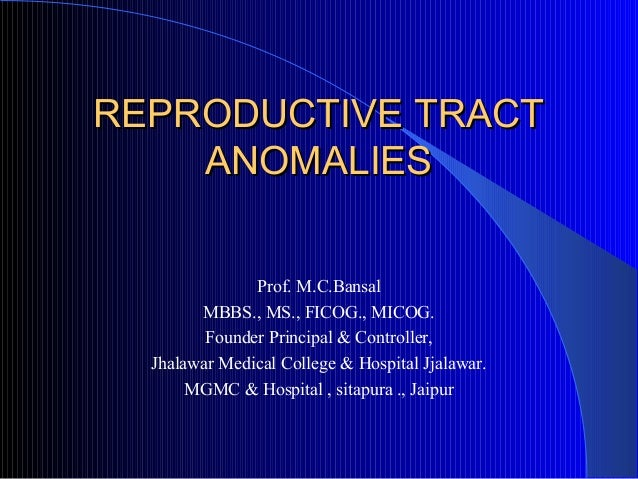 REPRODUCTIVE TRACT    ANOMALIES               Prof. M.C.Bansal        MBBS., MS., FICOG., MICOG.         Founder Principal...