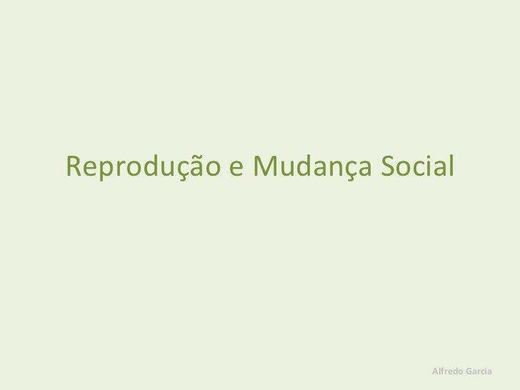 Reprodução e Mudança Social Alfredo Garcia
