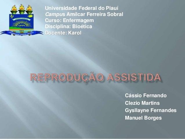 Cássio Fernando Clezio Martins Gysllayne Fernandes Manuel Borges Universidade Federal do Piauí Campus Amílcar Ferreira Sob...